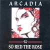 ARCADIA(アーケイディア) / So Red the Rose